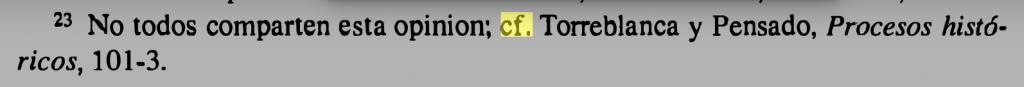 """Se lee: """"No todos comparten esta opinión: cf. Torreblanca y Pensado, Procesos históricos, 101-3."""