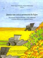 Jamás tan cerca arremetió lo lejos. Inversiones extraterritoriales, crisis ambiental y acción colectiva en América Latina