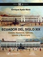 Ecuador del siglo XIX: Estado Nacional, Ejército, Iglesia y Municipio