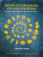 Interculturalidad, Estado, sociedad. Luchas (de)coloniales de nuestra época