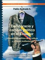 Democracia y cambio político en el Ecuador: Liberalismo, política de la cultura y reforma institucional