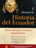 Manual de Historia del Ecuador I. Épocas aborigen y colonial, independencia