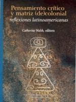 Pensamiento crítico y matriz (de)colonial: reflexiones latinoamericanas