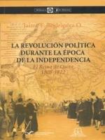 La revolución política durante la época de la Independencia. El Reino de Quito, 1808-1822