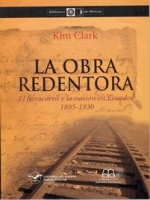 La obra redentora. El ferrocarril y la nación en Ecuador 1895-1930