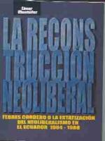La reconstrucción neoliberal: Febres Cordero o la estatización del neoliberalismo en el Ecuador, 1984-1988