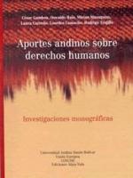 Aportes andinos sobre derechos humanos. Investigaciones monográficas