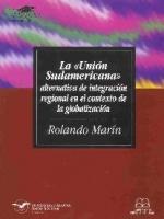 """La """"Unión Sudamericana"""": alternativa de integración regional en el contexto de la globalización"""