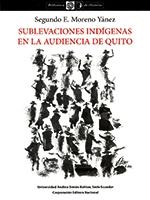 Sublevaciones indígenas en la Audiencia de Quito. Desde comienzos del siglo XVIII hasta finales de la Colonia