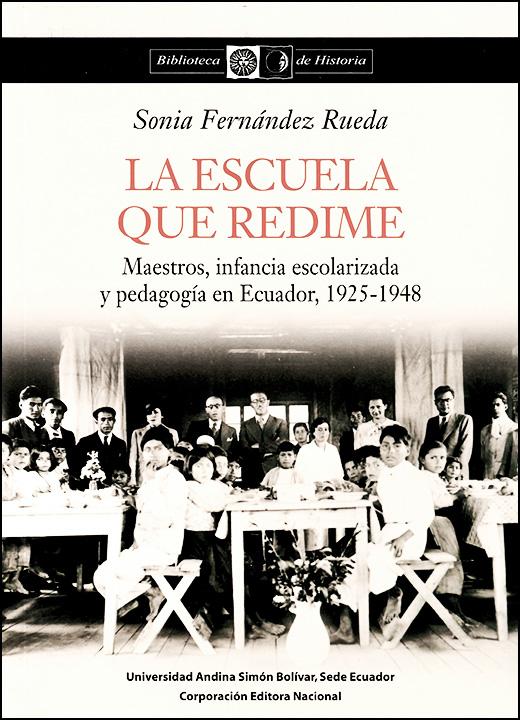 La escuela que redime: Maestros, infancia escolarizada y pedagogía en Ecuador, 1925-1948