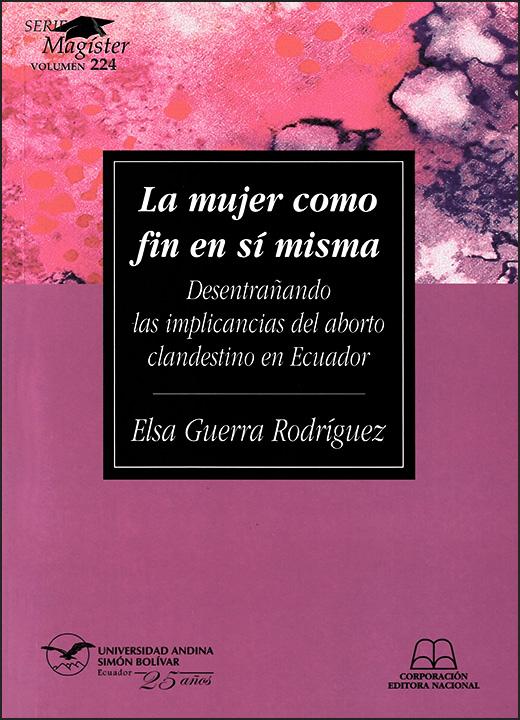 La mujer como fin en sí misma. Desentrañando las implicancias del aborto clandestino en Ecuador