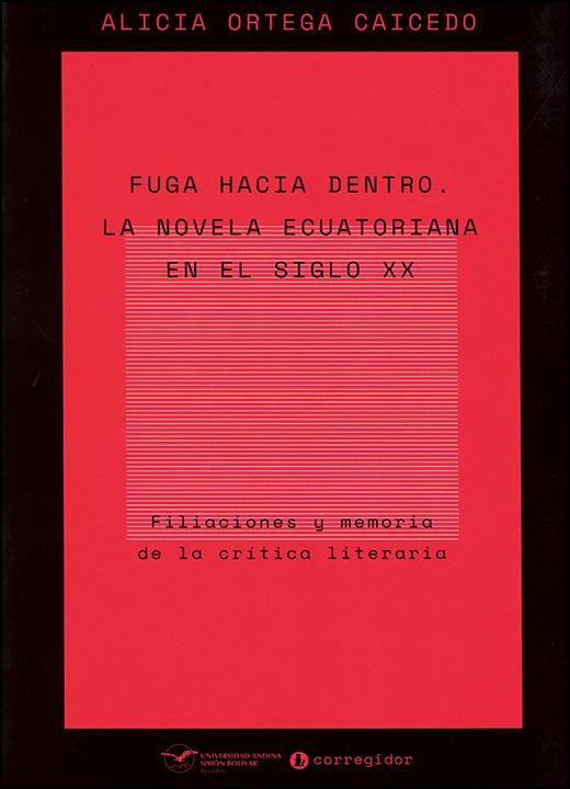 Fuga hacia dentro. La novela ecuatoriana en el siglo XX: Filiaciones y memoria de la crítica literaria