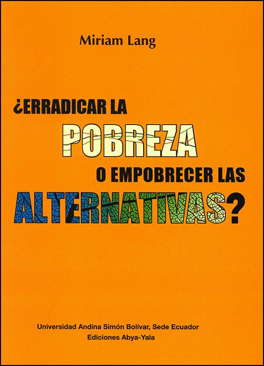 ¿Erradicar la pobreza o empobrecer las alternativas?