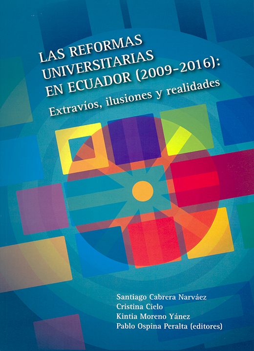 Las reformas universitarias en Ecuador (2009-2016): Extravíos, ilusiones y realidades