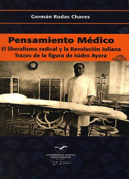 Pensamiento médico: el liberalismo radical y la Revolución Juliana. Trazos de la figura de Isidro Ayora