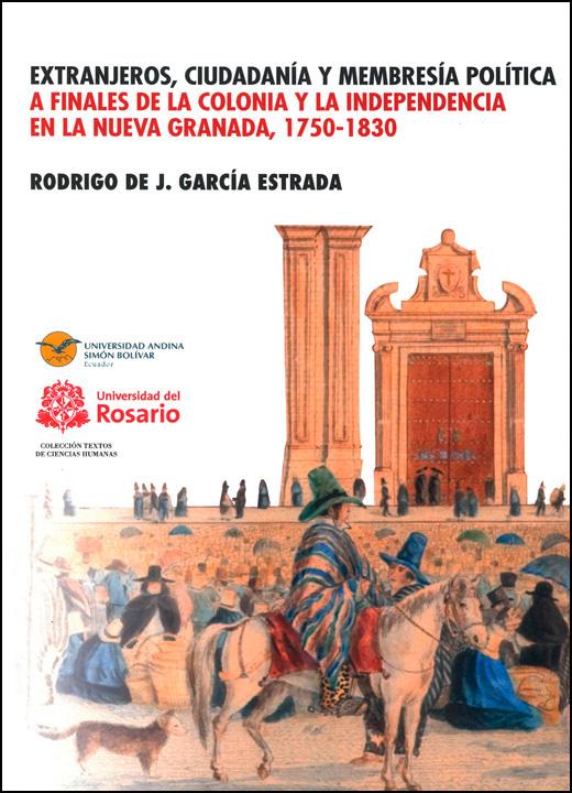 Extranjeros, ciudadanía y membresía política a finales de la Colonia y la Independencia en la Nueva Granada, 1750-1830