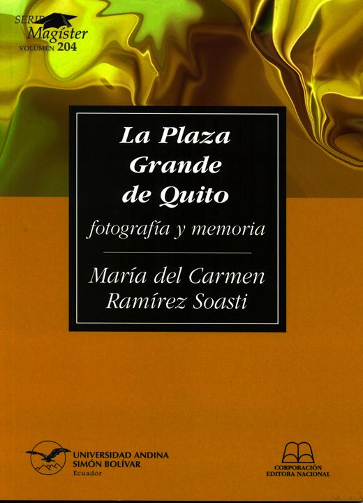 La Plaza Grande de Quito: Fotografía y memoria