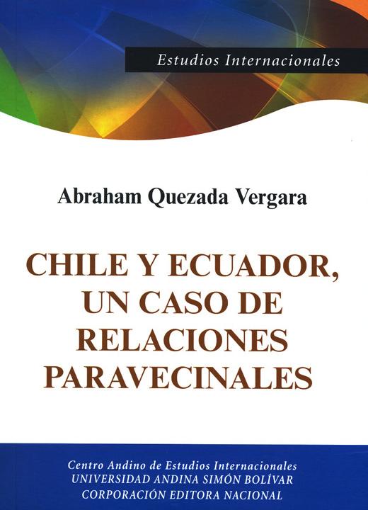 Chile y Ecuador, un caso de relaciones paravecinales: Origen histórico y su impacto en la pos Guerra Fría, 1990-2010