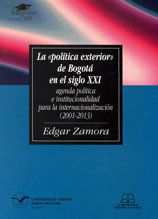 La «política exterior» de Bogotá en el siglo XXI: Agenda política e institucionalidad para la internacionalización (2001-2013)