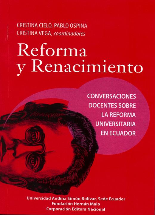 Reforma y renacimiento: Conversaciones docentes sobre la reforma universitaria en Ecuador