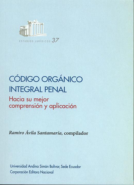 Código orgánico integral penal: Hacia su mejor comprensión y aplicación