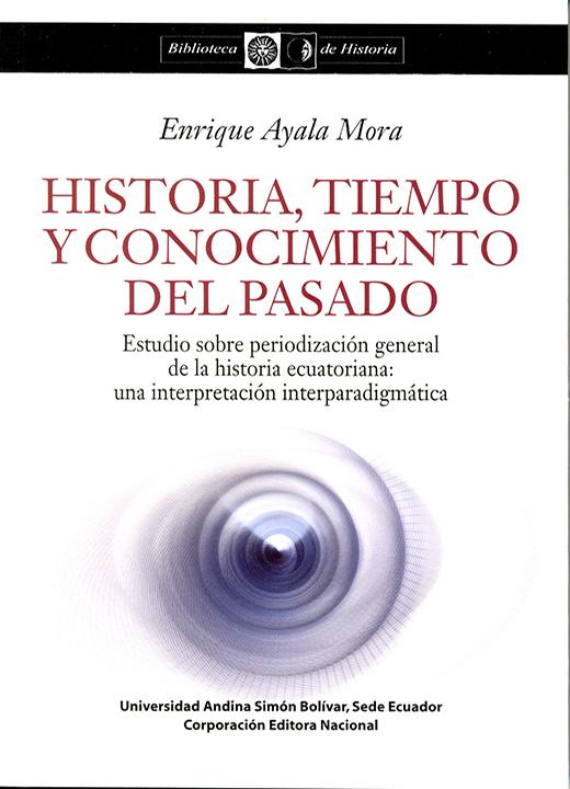 Historia, tiempo y conocimiento del pasado. Estudio sobre periodización general de la historia ecuatoriana: una interpretación interparadigmática
