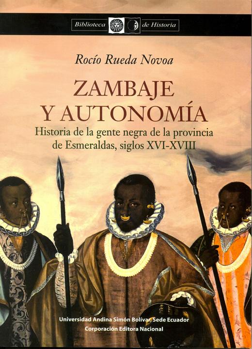 Zambaje y autonomía: historia de la gente negra de la provincia de Esmeraldas, siglos XVI-XVIII