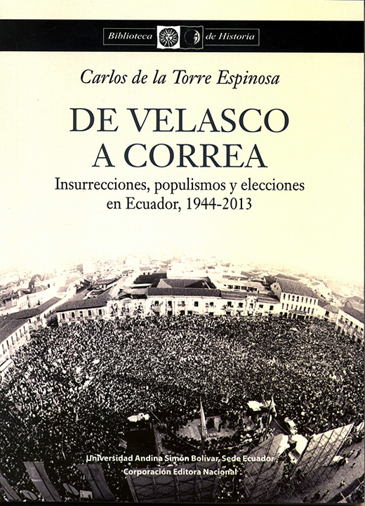 De Velasco a Correa. Insurrecciones, populismos y elecciones en Ecuador, 1944-2013