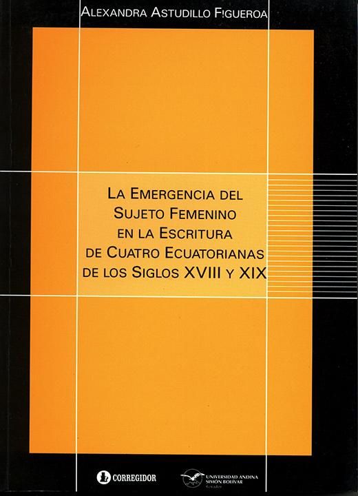 La emergencia del sujeto femenino en la escritura de cuatro ecuatorianas de los siglos XVIII y XIX