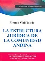 La estructura jurídica de la Comunidad Andina