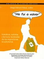Me fui a volver: narrativas, autorías y lecturas teorizadas de las migraciones ecuatorianas