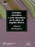 Cuerpos «irreales» + arte insumiso en la obra de Argelia Bravo