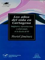 Los años del sida en Cartagena: imaginarios, representaciones y subjetividades en la década del 80,