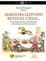 Jamás ha llovido reyes el cielo… De independencias, revoluciones y liberalismos en Iberoamérica