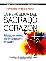 La República del Sagrado Corazón. Religión, escatología y ethos conservador en Ecuador