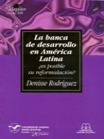 La banca de desarrollo en América Latina: ¿es posible su reformulación?