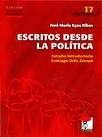 Escritos desde la política. Estudio introductorio: Santiago Ortiz Crespo