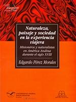 Naturaleza, paisaje y sociedad en la experiencia viajera: misioneros y naturalistas en América Andina durante el siglo XVIII