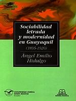 Sociabilidad letrada y modernidad en Guayaquil (1895-1920)