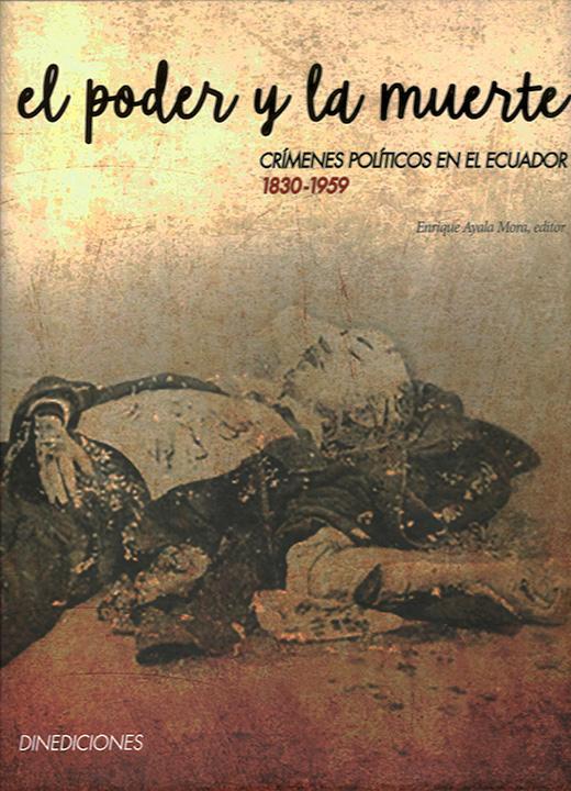 El poder y la muerte: Crímenes políticos en el Ecuador, 1830-1959
