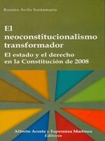El neoconstitucionalismo transformador. El estado y el derecho en la Constitución de 2008