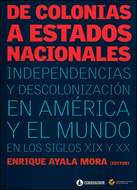 De colonias a estados nacionales. Independencias y descolonización en América y el mundo en los siglos XIX y XX