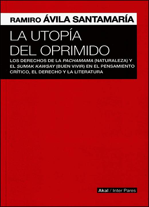 La utopía del oprimido. Los derechos de la pachamama (naturaleza) y el sumak kawsay (buen vivir) en el pensamiento crítico, el derecho y la literatura