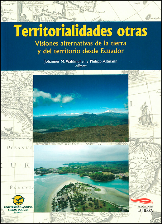 Territorialidades otras: Visiones alternativas de la tierra y del territorio desde Ecuador