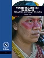 Transformaciones huaoranis: frontera, cultura y tensión