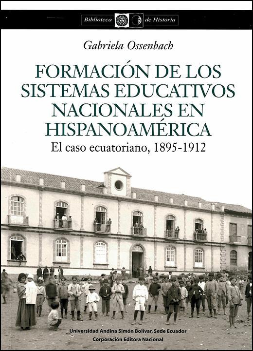 Formación de los sistemas educativos nacionales en hispanoamérica: El caso ecuatoriano, 1895-1912