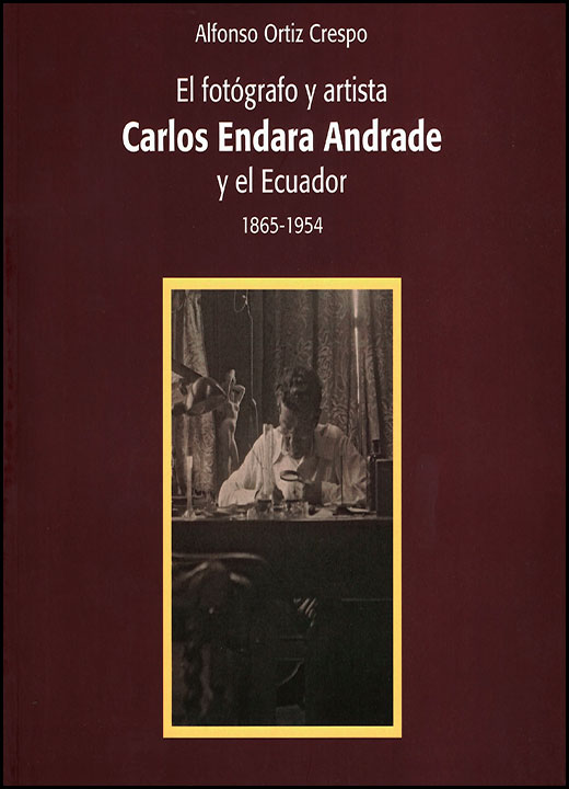 El fotográfo y artista Carlos Endara Andrade y el Ecuador 1865-1954