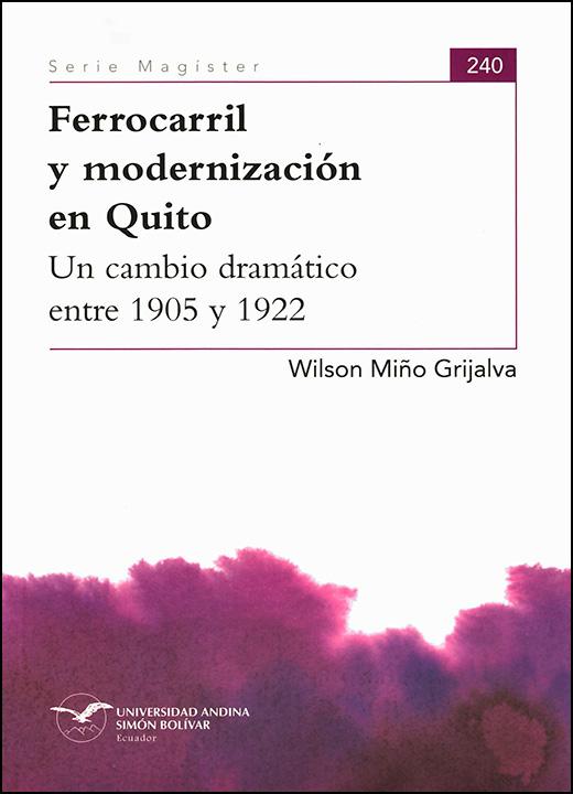Ferrocarril y modernización en Quito. Un cambio dramático entre 1905 y 1922