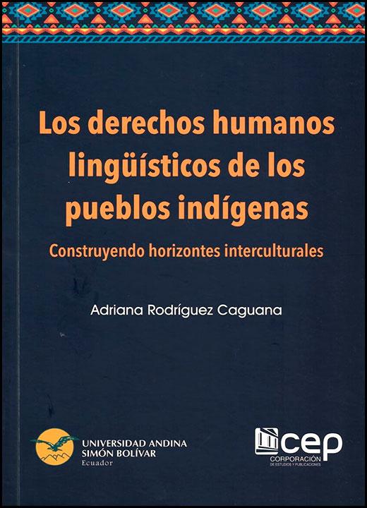 Los derechos humanos lingüísticos de los pueblos indígenas. Construyendo horizontes interculturales
