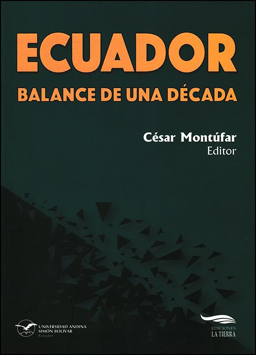 Ecuador: Balance de una década. Crisis socioambiental, extractivismo, política e integración